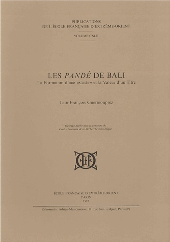 """Jean-François Guermonprez - Les Pandé de Bali : la formation d'une """"caste"""" et la valeur d'un titre."""