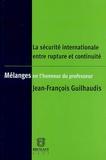 Jean-François Guilhaudis - La sécurité internationale entre rupture et continuité - Mélanges en l'honneur du professeur Jean- François Guilhaudis.