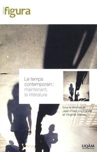Jean-François Hamel et Virginie Harvey - Le temps contemporain : maintenant, la littérature.