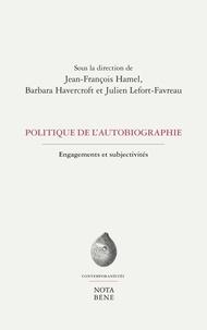 Jean-François Hamel et Barbara Havercroft - Politique de l'autobiographie - Engagements et subjectivités.