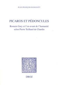 Jean-François Hangouët - Picaros et pédoncules - Romain Gary et l'en-avant de l'humanité selon Pierre Teilhard de Chardin.