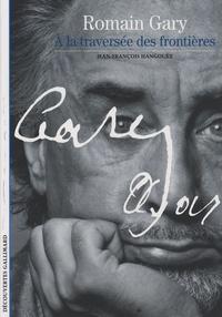 Jean-François Hangouët - Romain Gary - A la traversée des frontières.