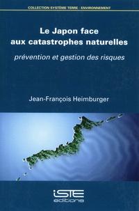 Jean-François Heimburger - Le Japon face aux catastrophes naturelles - Prévention et gestion des risques.