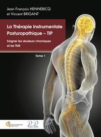 Jean-François Hennebicq et Vincent Brigant - La Thérapie Instrumentale Posturopathique - TIP - Tome 1, Soigner les douleurs chroniques et les TMS.