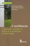 Jean-François Henrotte et Laurent-Olivier Henrotte - L'architecte - Contraintes actuelles et statut de la profession en droit belge.