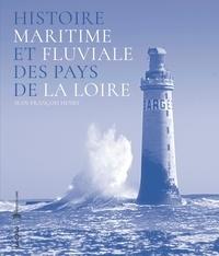 Jean-François Henry - Histoire maritime et fluviale des Pays de la Loire.