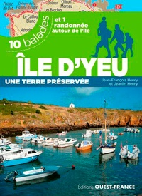 Ile d'Yeu- Une terre préservée. 10 balades et 1 randonnée autour de l'île - Jean-François Henry pdf epub