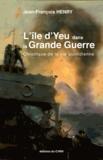 Jean-François Henry - L'île d'Yeu dans la Grande Guerre - Chronique de la vie quotidienne.