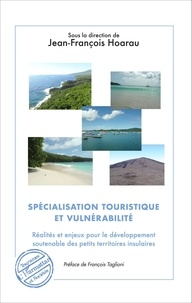 Jean-François Hoarau - Spécialisation touristique et vulnérabilité - Réalités et enjeux pour le développement soutenable des petits territoires insulaires.