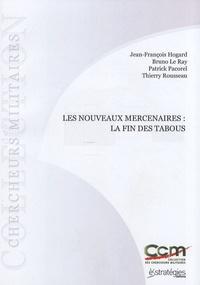 Jean-François Hogard et Bruno Le Ray - Les nouveaux mercenaires : la fin des tabous.