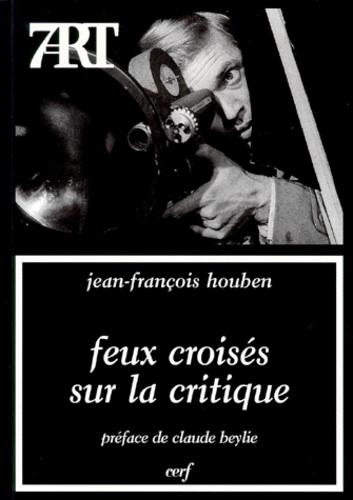 Jean-François Houben - FEUX CROISES SUR LA CRITIQUE. - Dix-sept entretiens.