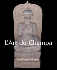 Jean-François Hubert - L'Art du Champa.
