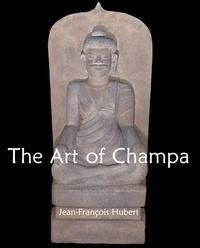 Jean-François Hubert - The Art of Champa.