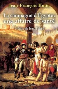 Jean-François Hutin - La campagne d'Egypte : une affaire de santé (1798-1801).