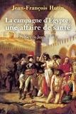 Jean-François Hutin et Jean Tulard - La Campagne d'Égypte : une affaire de santé - Essai historique.