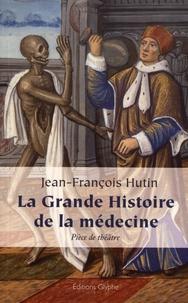 Jean-François Hutin - La grande histoire de la médecine.