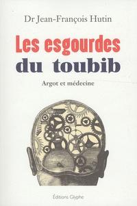 Jean-François Hutin - Les esgourdes du toubib - Argot et médecine.