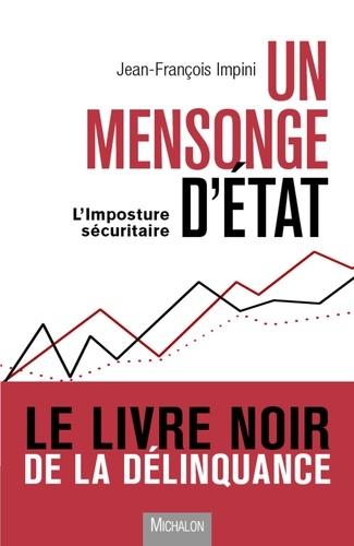 Jean-François Impini - Un mensonge d'Etat - L'imposture sécuritaire.