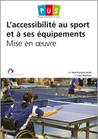 Jean-François Jacob et Yves Touchard - L'accessibilité au sport et à ses équipements - Mise en oeuvre.