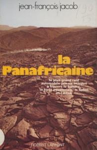 Jean-François Jacob - La panafricaine - Le plus grand raid automobile jamais imaginé à travers le Sahara, la forêt équatoriale, le Sahel et l'Atlas.