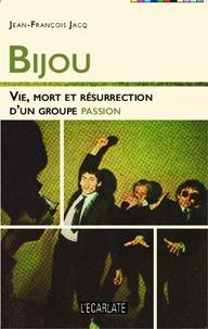 Jean-François Jacq - Bijou - Vie, mort et résurrection d'un groupe passion.