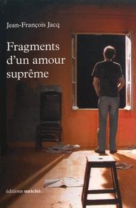Jean-François Jacq - Fragments d'un amour suprême.