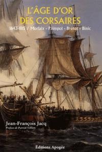 Jean-François Jacq - L'Age d'or des corsaires (1643-1815) - Morlaix, Paimpol, Bréhat, Binic.