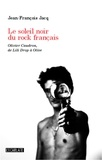 Jean-François Jacq - Le soleil noir du rock français - Olivier Caudron, de Lili Drop à Olive.