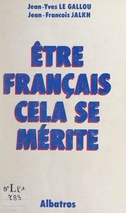 Jean-François Jalkh et Jean-Yves Le Gallou - Être Français, cela se mérite.