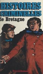 Jean-François Jamoul et Daniel Riche - Histoires criminelles de Bretagne.
