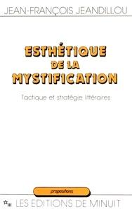 Jean-François Jeandillou - Esthétique de la mystification - Tactique et stratégie littéraires.