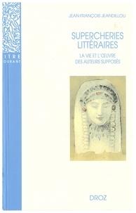 Jean-François Jeandillou - Supercheries littéraires - La vie et l'oeuvre des auteurs supposés.