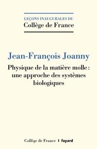 Jean-François Joanny - Physique de la matière molle - une approche des systèmes biologiques.