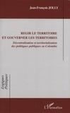 Jean-François Jolly - Régir le territoire et gouverner les territoires - Décentralisation et territorialisation des politiques publiques en Colombie.