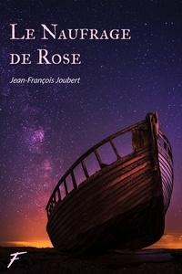 Jean-François Joubert - Le naufrage de Rose.