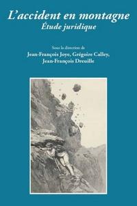 Jean-François Joye et Grégoire Calley - L'accident en montagne - Etude juridique.