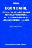 Jean-François Juneau - Egon Bahr, l'Ostpolitik de la République fédérale d'Allemagne et la transformation de l'ordre européen, 1945-1975.