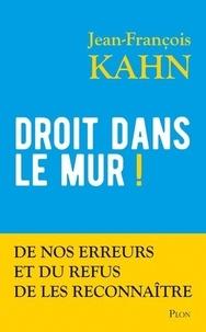 Téléchargement gratuit d'ebook epub Droit dans le mur !  - De nos erreurs et du refus de les reconnaître  9782259230049 par Jean-François Kahn (French Edition)