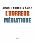 Jean-François Kahn - L'horreur médiatique.