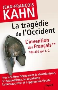 Jean-François Kahn - L'Invention des français 2 La tragédie de l'Occident - Comment nos ancêtres découvrent le christianisme, le nationalisme, le socialisme, la bureaucratie....
