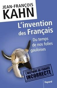 Jean-François Kahn - L'invention des Français - Du temps de nos folies gauloises.
