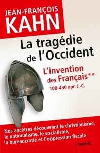 Jean-François Kahn - L'invention des Français - Tome 2, La tragédie de l'Occident (100-430 apr. J.-C.).