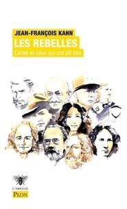Jean-François Kahn - Les rebelles - Celles et ceux qui ont dit non.