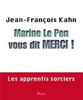 Jean-François Kahn - Marine le Pen vous dit merci ! - Les apprentis sorciers.
