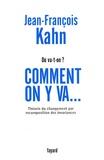 Jean-François Kahn - Où va-t-on ? Comment on y va... - Théorie du changement par recomposition des invariances.