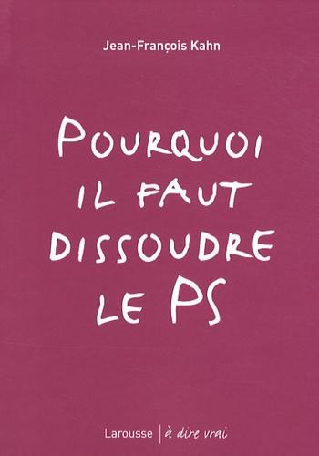 Jean-François Kahn - Pourquoi il faut dissoudre le PS.