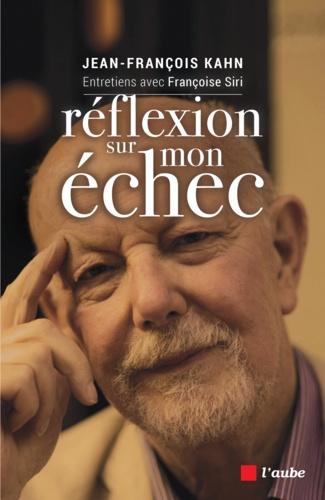 Jean-François Kahn et Françoise Siri - Réflexion sur mon échec.