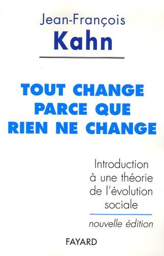 Jean-François Kahn - Tout change parce que rien ne change - Introduction à une théorie de l'évolution sociale.