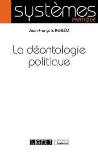 Jean-François Kerléo - La déontologie politique.