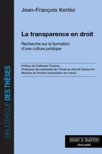 Jean-François Kerléo - La transparence en droit - Recherche sur la formation d'une culture juridique.